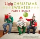 Ugly Christmas Sweater Party Book : The Definitive Guide to Getting Your Ugly On - eBook