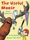 The Useful Moose : A Truthful, Moose-Full Tale - eBook