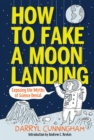 How to Fake a Moon Landing : Exposing the Myths of Science Denial - eBook