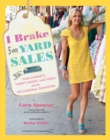 I Brake for Yard Sales : And Flea Markets, Thrift Shops, Auctions, and the Occasional Dumpster - eBook