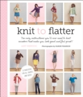 Knit to Flatter : The only instructions you'll ever need to knit sweaters that make you look good and feel great! - eBook