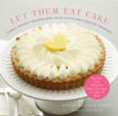 Let Them Eat Cake: Classic, Decadent Desserts with Vegan, Gluten-Free & Healthy Variations : More Than 80 Recipes for Cookies, Pies, Cakes, Ice Cream, and More! - eBook