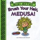 Brush Your Hair, Medusa! (Mini Myths) - eBook