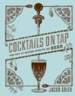 Cocktails on Tap : The Art of Mixing Spirits and Beer - eBook