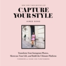 Capture Your Style : Transform Your Instagram Photos, Showcase Your Life, and Build the Ultimate Platform - eBook