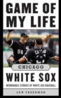 Game of My Life Chicago White Sox : Memorable Stories of White Sox Baseball - eBook