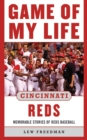 Game of My Life Cincinnati Reds : Memorable Stories of Reds Baseball - eBook