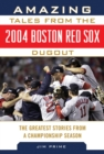 Amazing Tales from the 2004 Boston Red Sox Dugout : The Greatest Stories from a Championship Season - eBook