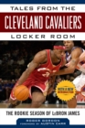 Tales from the Cleveland Cavaliers Locker Room : The Rookie Season of LeBron James - eBook