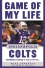 Game of My Life Indianapolis Colts : Memorable Stories of Colts Football - eBook