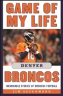 Game of My Life Denver Broncos : Memorable Stories of Broncos Football - eBook