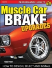 Muscle Car Brake Upgrades : How to Design, Select and Install - Book