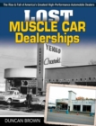 Lost Muscle Car Dealerships : The Rise and Fall of America's Greatest High-Performance Dealers - Book