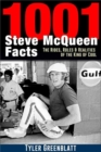1001 Steve McQueen Facts : The Rides, Roles and Realities of the King of Cool - Book