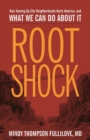 Root Shock : How Tearing Up City Neighborhoods Hurts America, And What We Can Do About It - Book
