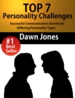 Top 7 Personality Challenges : Successful Communication Secrets for Differing Personality Types - eBook