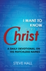 I Want to Know More of Christ : A Daily Devotional on His Matchless Names - eBook