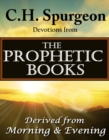 C.H. Spurgeon Devotions from the Prophetic Books of the Bible : Derived from Morning & Evening - eBook