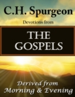 C.H. Spurgeon  Devotions from The Gospels : Derived from Morning & Evening - eBook
