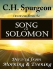C.H. Spurgeon Devotions from the Song of Solomon : Derived from Morning & Evening - eBook