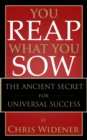 You Reap What You Sow : The Ancient Secret to Universal Success - eBook