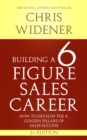 Building a 6 Figure Sales Career : How to Develop the 4 Golden Pillars of Sales Success - eBook