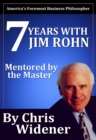 7 Years with Jim Rohn : Mentored by a Master - eBook