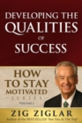 Developing the Qualities of Success : How to Stay Motivated Volume I - eBook