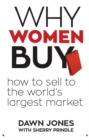 Why Women Buy : How to Sell to the World's Largest Market - eBook
