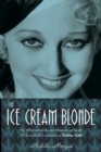The Ice Cream Blonde : The Whirlwind Life and Mysterious Death of Screwball Comedienne Thelma Todd - Book