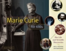 Marie Curie for Kids : Her Life and Scientific Discoveries, with 21 Activities and Experiments - Book