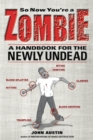 So Now You're a Zombie : A Handbook for the Newly Undead - eBook