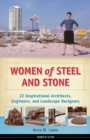 Women of Steel and Stone : 22 Inspirational Architects, Engineers, and Landscape Designers - Book