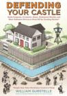 Defending Your Castle : Build Catapults, Crossbows, Moats, Bulletproof Shields, and More Defensive Devices to Fend Off the Invading Hordes - eBook
