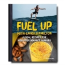 Fuel Up with Laird Hamilton: Global Recipes for High-Performance Humans - Book