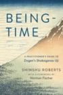 Being-Time : A Practitioner's Guide to Dogen's Shobogenzo Uji - Book