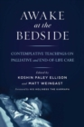 Awake at the Bedside : Contemplative Palliative and End of Life Care - Book