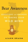 Bear Awareness : Questions and Answers on Taming Your Wild Mind - Book