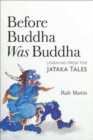 Before Buddha Was Buddha : Learning from the Jataka Tales - Book