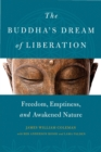 The Buddha's Dream of Liberation : Freedom, Emptiness, and Awakened Nature - eBook