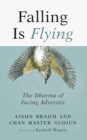 Falling is Flying : The Dharma of Facing Adversity - Book