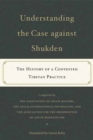 Understanding the Case Against Shukden : The History of a Contested Tibetan Practice - Book