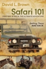 Safari 101 Hunting Africa: The Ultimate Adventure : Getting There and Back - eBook
