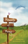 Moments of Being : . . . Finding Your One Moment in Time - eBook