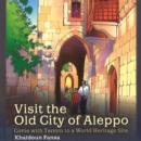 Visit the Old City of Aleppo : Come with Tamim to a World Heritage Site - Book