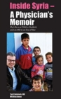 Inside Syria -- A Physician's Memoir : My Life as a Child, a Student & an MD in an Era of War - Book