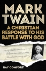 Mark Twain: A Christian Response to His Battle With God - eBook