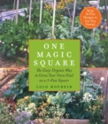 One Magic Square : The Easy, Organic Way to Grow Your Own Food on a 3-Foot Square - eBook