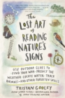 The Lost Art of Reading Nature's Signs : Use Outdoor Clues to Find Your Way, Predict the Weather, Locate Water, Track Animals-and Other Forgotten Skills - eBook