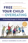 Free Your Child from Overeating : A Handbook for Helping Kids and Teens - Book